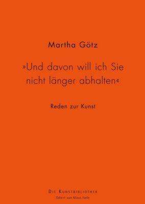 Und davon will ich Sie nicht länger abhalten, Martha Götz