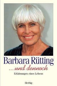 Und dennoch, Barbara Rütting