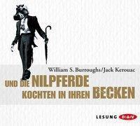 Und die Nilpferde kochten in ihren Becken, 4 Audio-CDs, William S. Burroughs, Jack Kerouac
