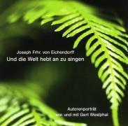 Und die Welt hebt an zu singen . . ., 1 Audio-CD, Josef Freiherr von Eichendorff