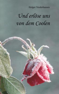 Und erlöse uns von dem Coolen, Holger Niederhausen