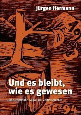 Und es bleibt, wie es gewesen, Jürgen Hermann