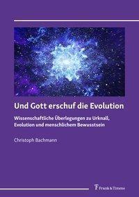 Und Gott erschuf die Evolution - Christoph Bachmann |
