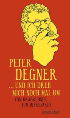... und ich dreh mich noch mal um - Peter Degner |
