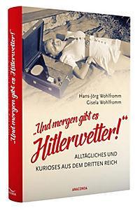 """""""Und morgen gibt es Hitlerwetter!"""" - Alltägliches und Kurioses aus dem Dritten Reich - Produktdetailbild 1"""