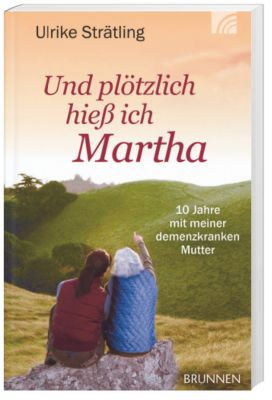 Und plötzlich hieß ich Martha, Ulrike Strätling
