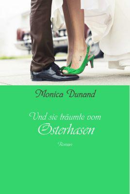 Und sie träumte von ...: Und sie träumte vom Osterhasen, Monica Dunand