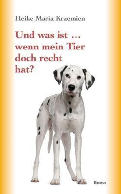 Und was ist ... wenn mein Tier doch recht hat? - Heike M. Krzemien pdf epub