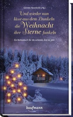 Und wieder nun lässt aus dem Dunkeln die Weihnacht ihre Sterne funkeln!