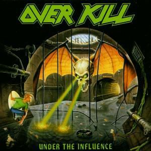 Under The Influence, Overkill