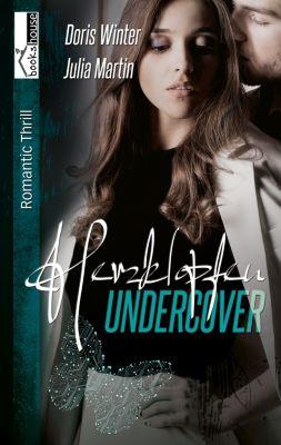Undercover: Herzklopfen Undercover, Julia Martin, Doris Winter