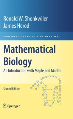 Undergraduate Texts in Mathematics: Mathematical Biology, Ronald W. Shonkwiler, James Herod