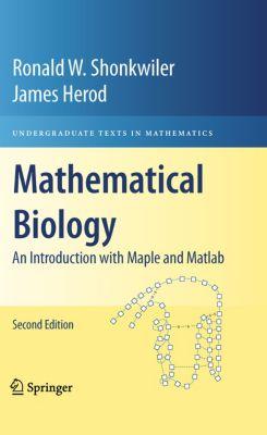 Undergraduate Texts in Mathematics: Mathematical Biology, Ronald W. Shonkwiler, James Herod