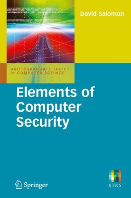Undergraduate Topics in Computer Science: Elements of Computer Security, David Salomon