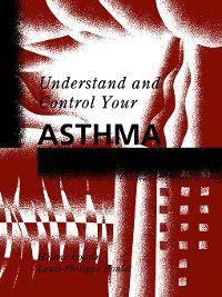 Understand and Control Your Asthma, Hélène Boutin, Louis-Philippe Boulet