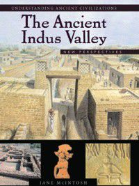 Understanding Ancient Civilizations: The Ancient Indus Valley, Jane McIntosh
