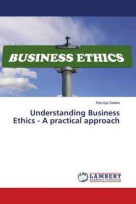 Understanding Business Ethics - A practical approach, Kalunga Sakala