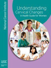Understanding Cervical Changes, National Cancer Institute (U.S.)