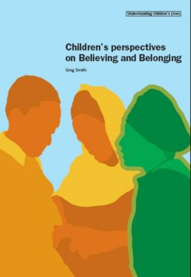 Understanding Children's Lives: Children's Perspectives on Believing and Belonging, Greg Smith
