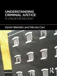 Understanding Criminal Justice, Azrini Wahidin, Nicola Carr