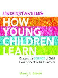 Understanding How Young Children Learn, Wendy L. Ostroff