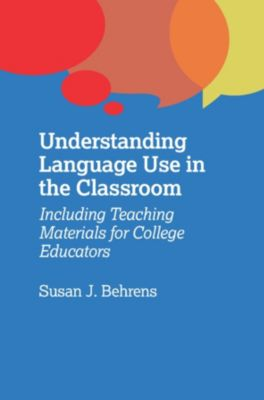 Understanding Language Use in the Classroom, Susan J. Behrens