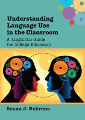 Understanding Language Use in the Classroom, Susan J. Behrens