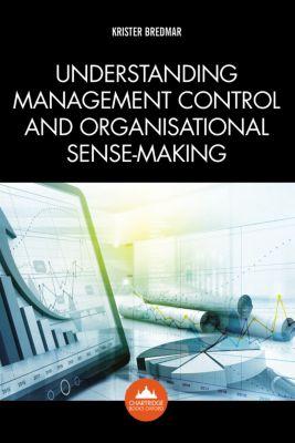 Understanding Management Control and Organisational Sense-making, Krister Bredmar