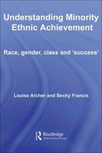 Understanding Minority Ethnic Achievement, Becky Francis, Louise Archer