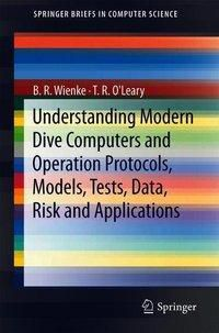 Understanding Modern Dive Computers and Operation Protocols, Models, Tests, Data, Risk and Applications, B. R. Wienke