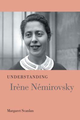 Understanding Modern European and Latin American Literature: Understanding Irène Némirovsky, Margaret Scanlan