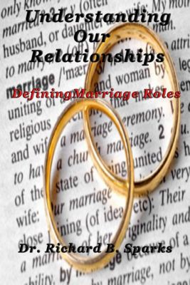Understanding Our Relationships: Defining Marriage Roles, Richard Sparks