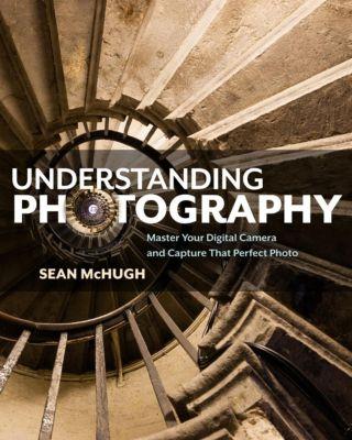 Understanding Photography, Sean T. McHugh