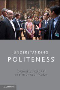 Understanding Politeness, Michael Haugh, Daniel Z. Kadar