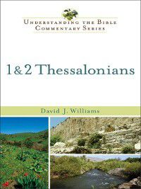 Understanding the Bible Commentary: 1 & 2 Thessalonians, David J. Williams