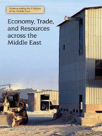Understanding the Cultures of the Middle East: Economy, Trade, and Resources across the Middle East, Tatiana Ryckman