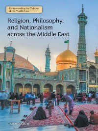 Understanding the Cultures of the Middle East: Religion, Philosophy, and Nationalism across the Middle East, Katie Griffiths