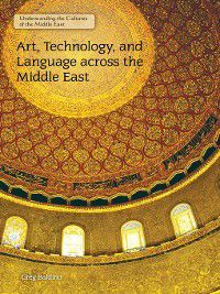 Understanding the Cultures of the Middle East: Art, Technology, and Language across the Middle East, Greg Baldino