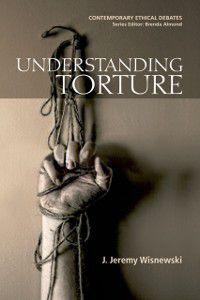 Understanding Torture, J. Jeremy Wisnewski