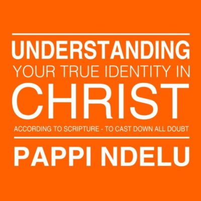 Understanding Your True Identity in Christ - According to Scripture to Cast Down All Doubt