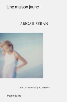 Une maison jaune, Abigail Seran