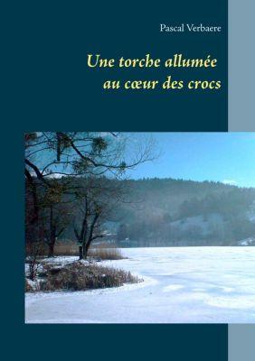 Une torche allumée au coeur des crocs, Pascal Verbaere