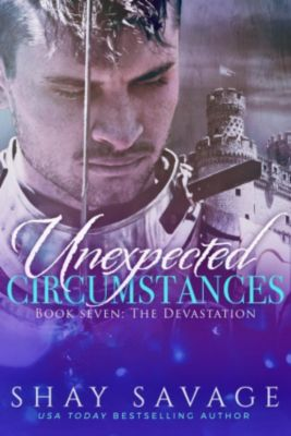 Unexpected Circumstances: The Devastation (Unexpected Circumstances, #7), Shay Savage