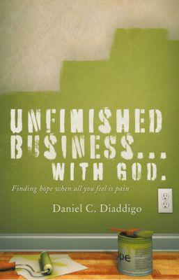 Unfinished Business…  with God, Daniel C. Diaddigo