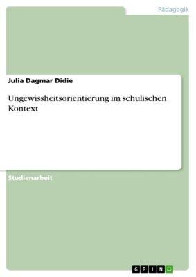 Ungewissheitsorientierung im schulischen Kontext, Julia Dagmar Didie