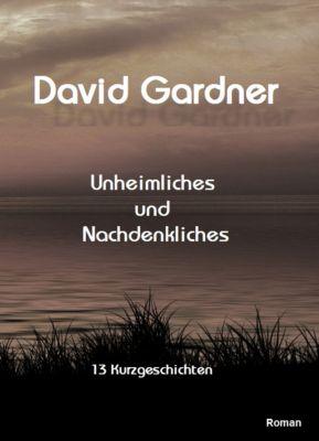 Unheimliches und Nachdenkliches, David Gardner