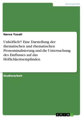 Unhöflich?! Eine Darstellung der thematischen und rhematischen Pronominalisierung und die Untersuchung des Einflusses auf das Höflichkeitsempfinden, Havva Yuvali