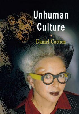 Unhuman Culture, Daniel Cottom