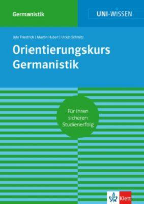 Uni-Wissen: Uni-Wissen Orientierungskurs Germanistik, Ulrich Schmitz, Udo Friedrich, Martin Huber