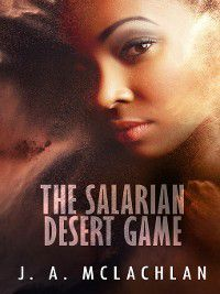 Unintentional Adventures of Kia and Agatha: The Salarian Desert Game, J. A. McLachlan